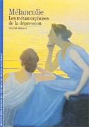 La Mélancolie : les métamorphoses de la dépression