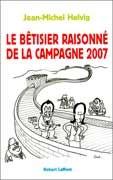 Le Bêtisier raisonné de la campagne 2007