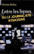 Entre les lignes ou le journaliste assassiné