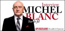 INTERVIEW DE MICHEL BLANC