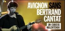 AVIGNON SANS BERTRAND CANTAT