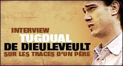 INTERVIEW DE TUGDUAL DE DIEULEVEULT