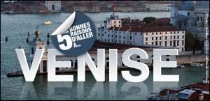 5 BONNES RAISONS D'ALLER À VENISE