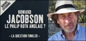 HOWARD JACOBSON, LE PHILIP ROTH ANGLAIS ?