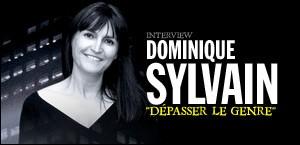 INTERVIEW DE DOMINIQUE SYLVAIN