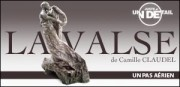 JUSTE UN DETAIL : LA VALSE DE CAMILLE CLAUDEL