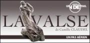 JUSTE UN DETAIL : LA VALSE DE CAMILLE CLAUDEL