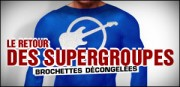 LE RETOUR DES SUPERGROUPES