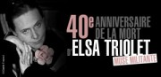 40e ANNIVERSAIRE DE LA MORT D&#039;ELSA TRIOLET