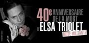 40e ANNIVERSAIRE DE LA MORT D'ELSA TRIOLET